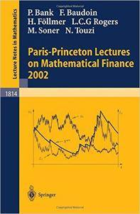 Peter Bank, Fabrice Baudoin - Paris-Princeton Lectures on Mathematical Finance 2002