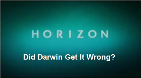 BBC Horizon – Did Darwin Get It Wrong?