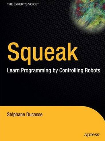 Squeak: Learn Programming with Robots  by  Stйphane Ducasse