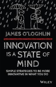 Innovation is a State of Mind: Simple strategies to be more innovative in what you do (repost)