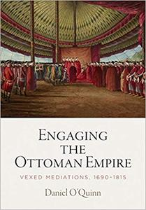 Engaging the Ottoman Empire: Vexed Mediations, 1690-1815