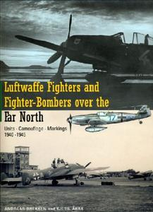 Luftwaffe Fighters & Fighter-Bombers over the Far North: Units - Camouflage - Markings 1940-1945