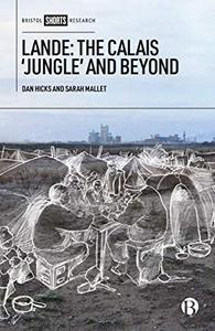 Lande: The Calais 'Jungle' And Beyond by Sarah Mallet and Dan Hicks