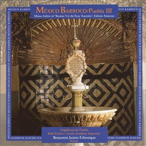 """Fabián Ximeno - México Barroco: Puebla III - Missa sobre el """"Beatus Vir de Fray Xacinto"""" (1996)"""