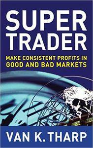 Super Trader: Make Consistent Profits in Good and Bad Markets (Repost)