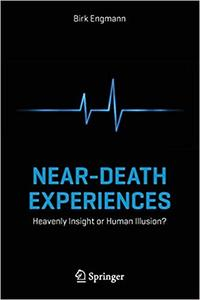 Near-Death Experiences: Heavenly Insight or Human Illusion?