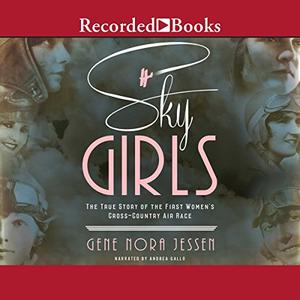 Sky Girls: The True Story of the First Women's Cross-Country Air Race [Audiobook]