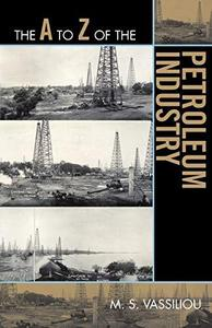 The A to Z of the Petroleum Industry (The A to Z Guide Series)