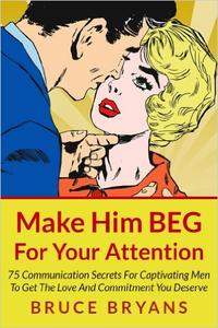 Make Him BEG For Your Attention (2016) [Audiobook]
