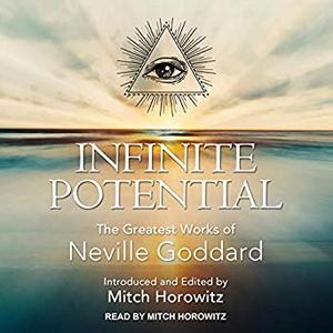 Infinite Potential: The Greatest Works of Neville Goddard [Audiobook]