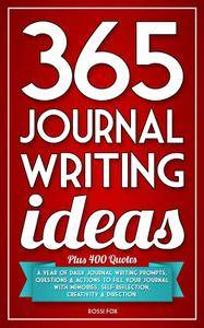365 Journal Writing Ideas: A year of daily journal writing prompts, questions & actions to fill your journal with... (repost)