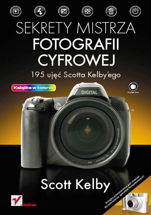 Scott Kelby - Sekrety mistrza fotografii cyfrowej. 195 ujęć Scotta Kelby'ego
