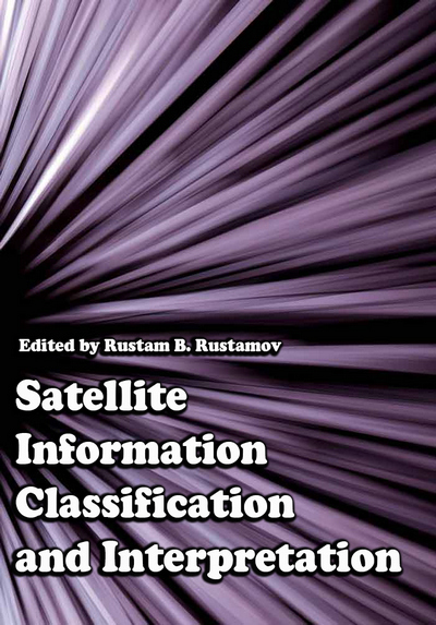 """Satellite Information Classification and Interpretation"" ed. by Rustam B. Rustamov"