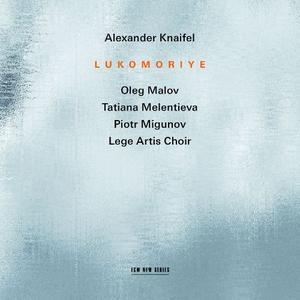 Oleg Malov, Tatiana Melentieva, Piotr Migunov, Lege Artis Choir - Alexander Knaifel: Lukomoriye (2018)