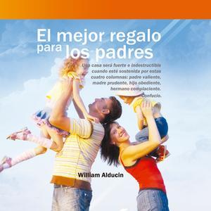 «El Mejor Regalo para los Padres» by William Alducin
