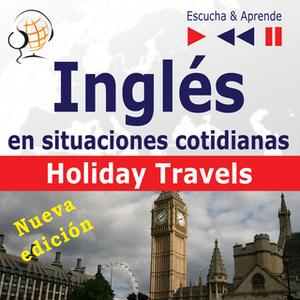 «Inglés en situaciones cotidianas - Escucha y aprende: Holiday Travels - Nueva edición (Nivel de competencia: B2)» by Do