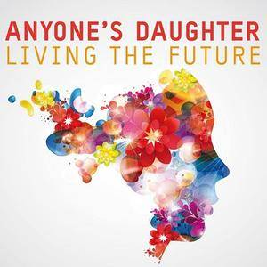 Anyone's Daughter - Living The Future (2018)