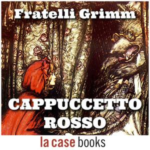 «Cappuccetto Rosso» by Fratelli Grimm
