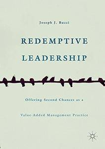 Redemptive Leadership: Offering Second Chances as a Value-Added Management Practice
