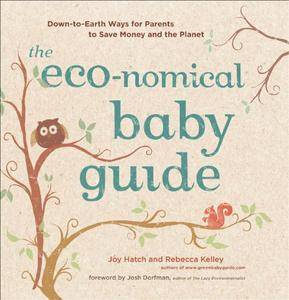 The Eco-nomical Baby Guide: Down-to-Earth Ways for Parents to Save Money and the Planet (repost)