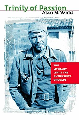 Trinity of Passion: The Literary Left and the Antifascist Crusade