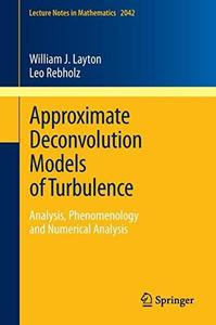Approximate Deconvolution Models of Turbulence: Analysis, Phenomenology and Numerical Analysis