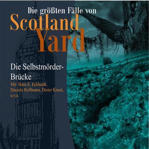 «Die größten Fälle von Scotland Yard - Folge 22: Die Selbstmörder-Brücke» by Andreas Masuth
