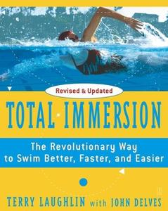«Total Immersion: The Revolutionary Way To Swim Better, Faster, and Easier» by Terry Laughlin