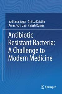Antibiotic Resistant Bacteria: A Challenge to Modern Medicine