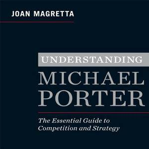 Understanding Michael Porter: The Essential Guide to Competition and Strategy [Audiobook]