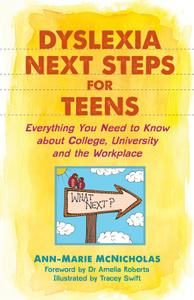 Dyslexia Next Steps for Teens: Everything You Need to Know about College, University and the Workplace