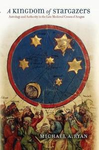 A Kingdom of Stargazers: Astrology and Authority in the Late Medieval Crown of Aragon