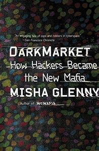 DarkMarket: how hackers became the new mafia [cyberthieves, cybercops and you]