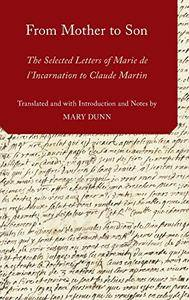 From Mother to Son: The Selected Letters of Marie de l'Incarnation to Claude Martin (AAR Religions in Translation)