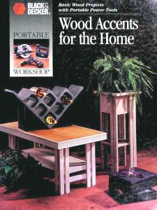 Wood Accents for the Home: Basic Wood Projects With Portable Power Tools (Black & Decker)