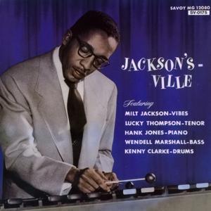 Milt Jackson - Jackson's Ville (1956) {Savoy Jazz Japan SV-0175 rel 1992}