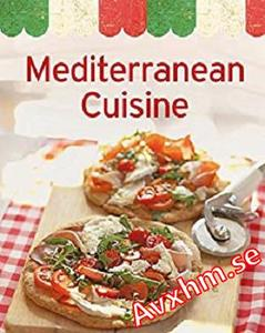 Mediterranean Cuisine: Our 100 top recipes presented in one cookbook