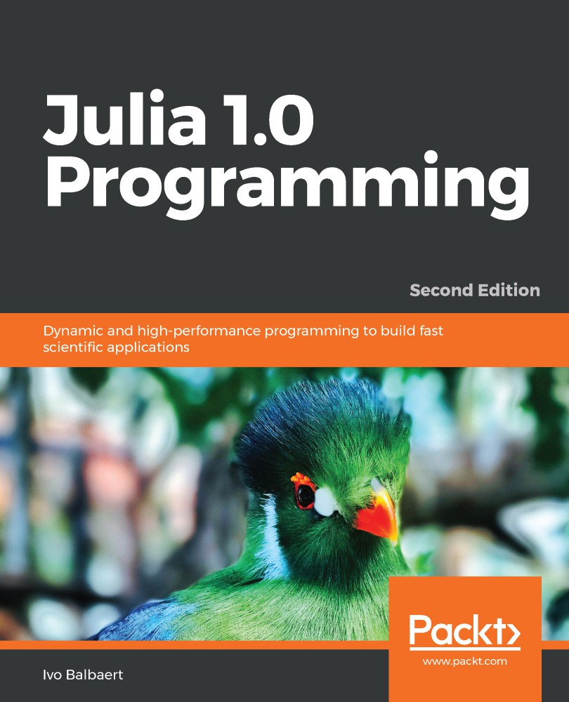 Julia 1.0 Programming: Dynamic and high-performance programming to build fast scientific applications, 2nd Edition
