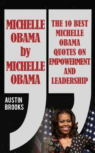 Michelle Obama By Michelle Obama: The 10 best Michelle Obama Quotes on Empowerment and Leadership