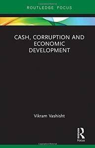 Cash, Corruption and Economic Development
