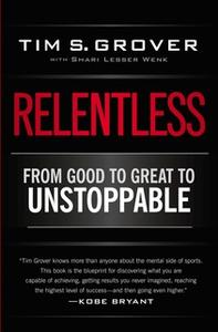 «Relentless: From Good to Great to Unstoppable» by Tim S. Grover