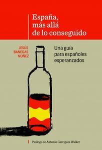 «España, más allá de lo conseguido» by Jesús Banegas Núñez