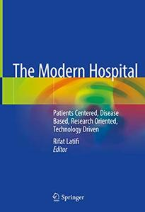 The Modern Hospital: Patients Centered, Disease Based, Research Oriented, Technology Driven