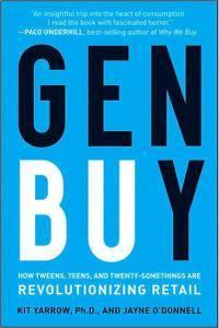 Kit Yarrow, Jayne O'Donnell - Gen BuY: How Tweens, Teens and Twenty-Somethings Are Revolutionizing Retail