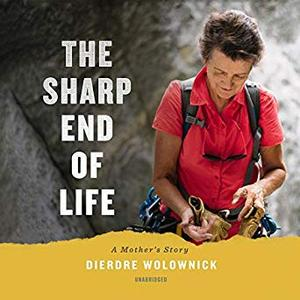 The Sharp End of Life: A Mother's Story [Audiobook]