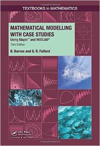 Mathematical Modelling with Case Studies: Using Maple and MATLAB, Third Edition