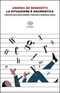 Andrea De Benedetti - La situazione è grammatica