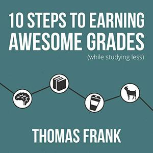 10 Steps to Earning Awesome Grades (While Studying Less) [Audiobook]
