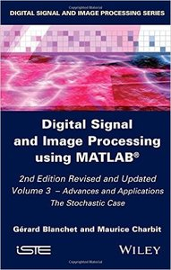 Digital Signal and Image Processing using MATLAB, Volume 3: Advances and Applications, The Stochastic Case (repost)