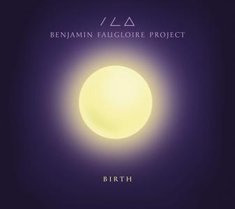 Benjamin Faugloire Project - Birth (2016)